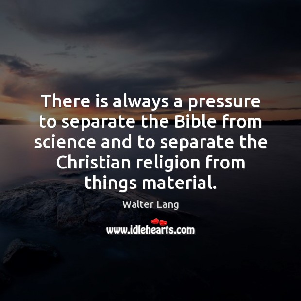 There is always a pressure to separate the Bible from science and Image