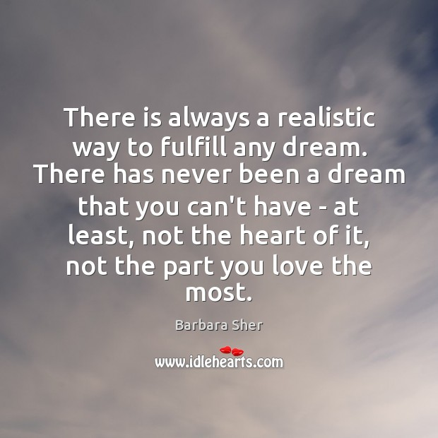 There is always a realistic way to fulfill any dream. There has Image