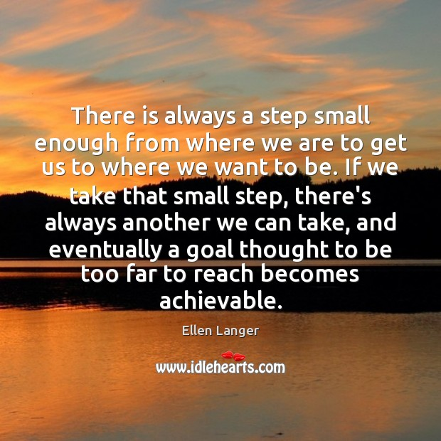Image, There is always a step small enough from where we are to