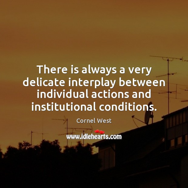 Image, There is always a very delicate interplay between individual actions and institutional