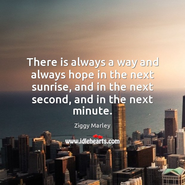 There is always a way and always hope in the next sunrise, Ziggy Marley Picture Quote