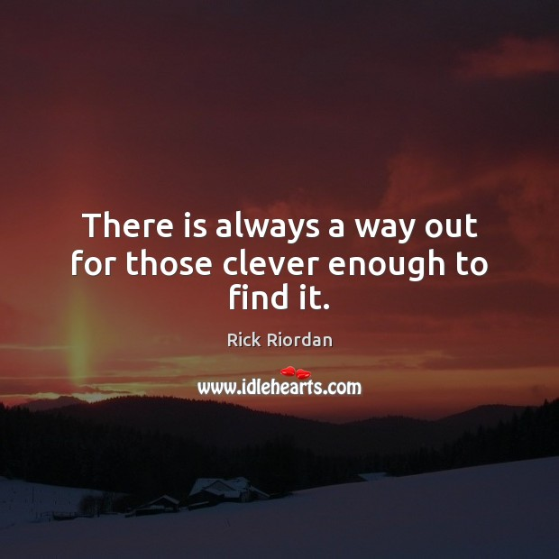 There is always a way out for those clever enough to find it. Clever Quotes Image