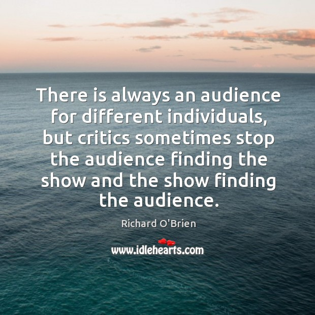 There is always an audience for different individuals Richard O'Brien Picture Quote