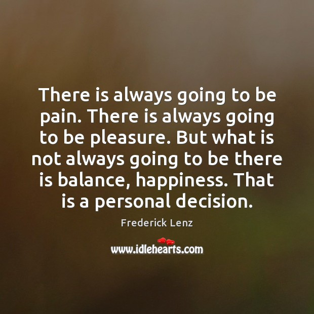 There is always going to be pain. There is always going to Image