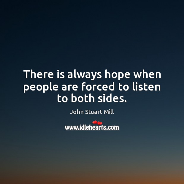 Image, There is always hope when people are forced to listen to both sides.