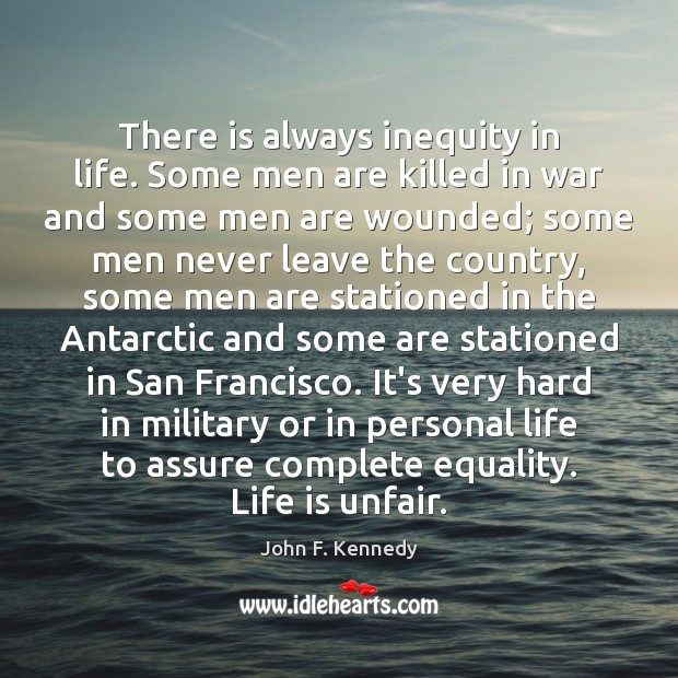 Image, There is always inequity in life. Some men are killed in war