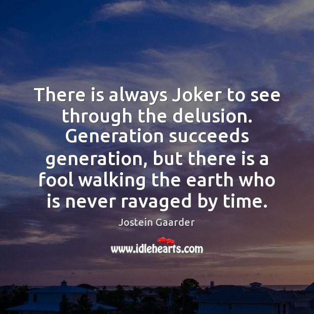There is always Joker to see through the delusion. Generation succeeds generation, Image