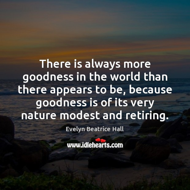 There is always more goodness in the world than there appears to Image