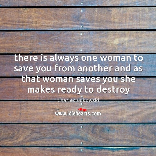 There is always one woman to save you from another and as Image