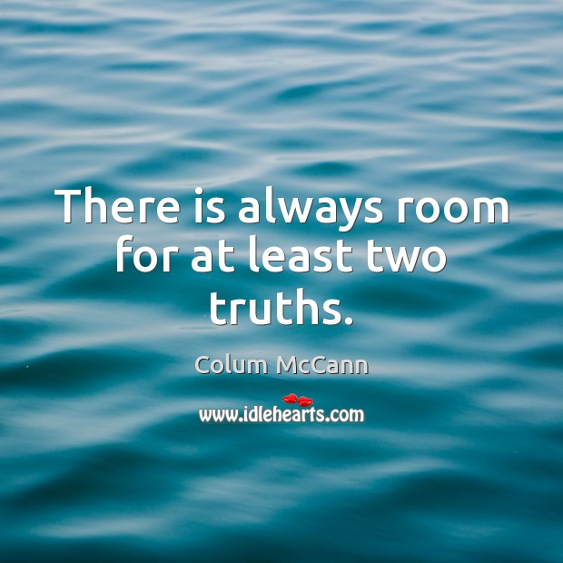 There is always room for at least two truths. Image