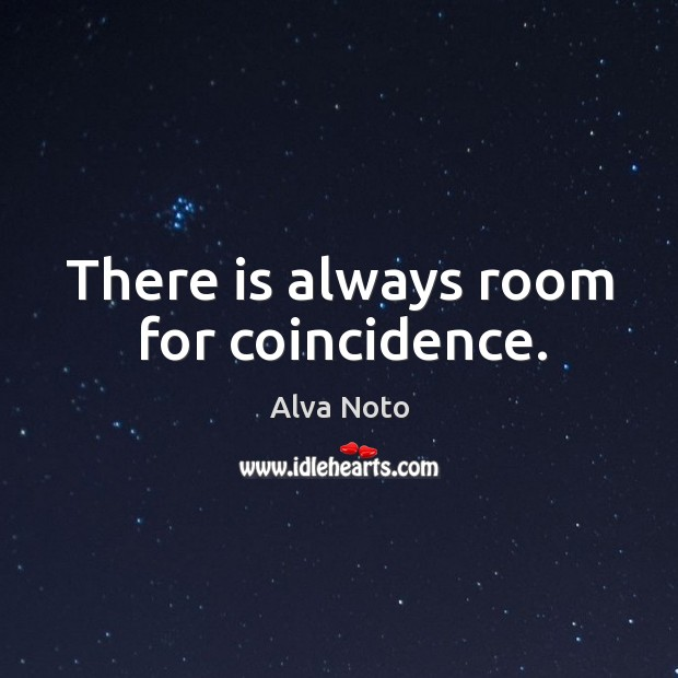 Image, There is always room for coincidence.