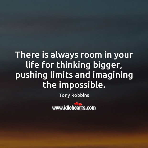 Image, There is always room in your life for thinking bigger, pushing limits