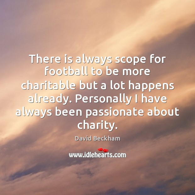 There is always scope for football to be more charitable but a David Beckham Picture Quote