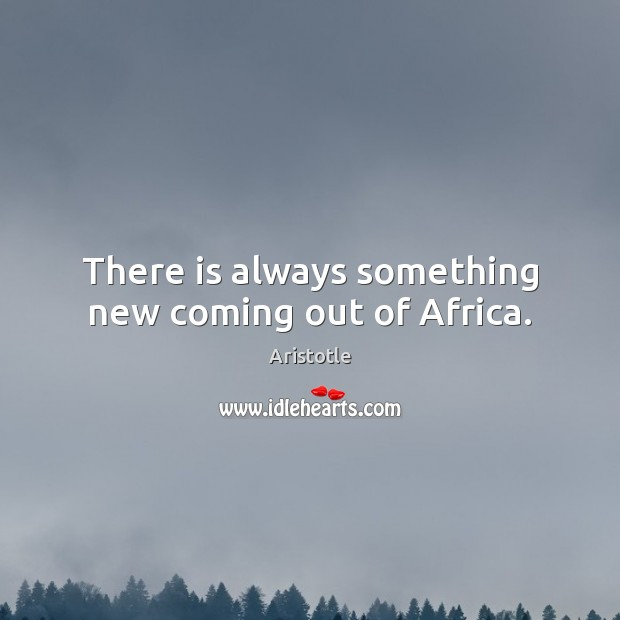 Image, There is always something new coming out of Africa.