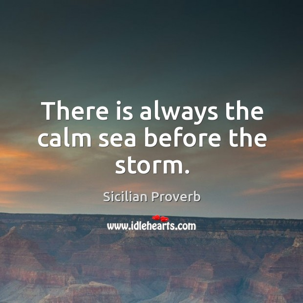 Image, There is always the calm sea before the storm.