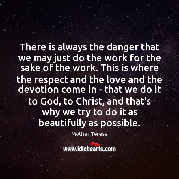 Image, There is always the danger that we may just do the work