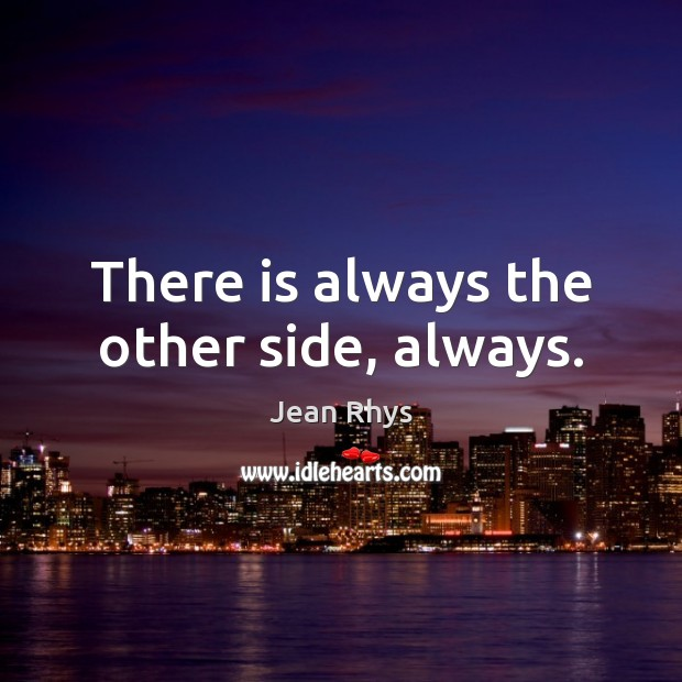 There is always the other side, always. Image