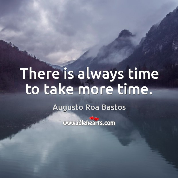 Image, There is always time to take more time.