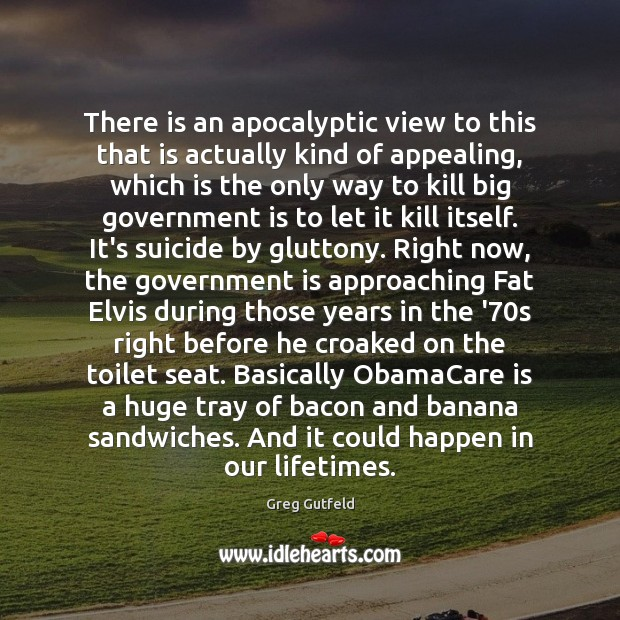 There is an apocalyptic view to this that is actually kind of Greg Gutfeld Picture Quote