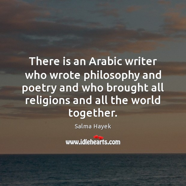 There is an Arabic writer who wrote philosophy and poetry and who Salma Hayek Picture Quote