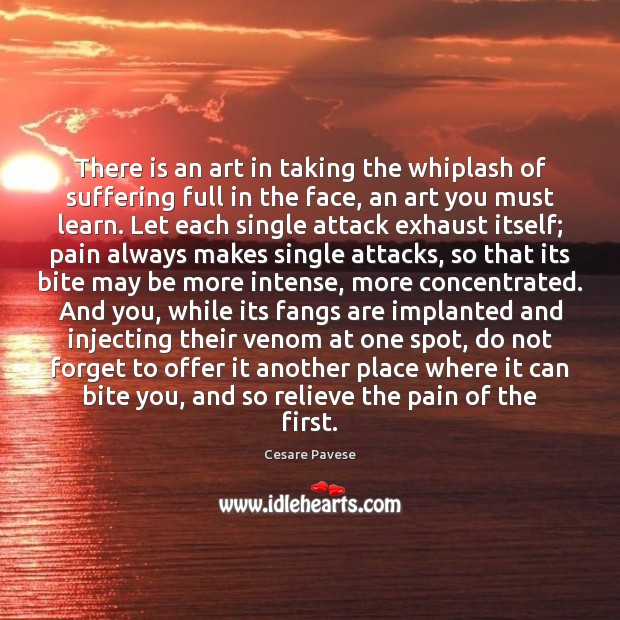 There is an art in taking the whiplash of suffering full in Cesare Pavese Picture Quote