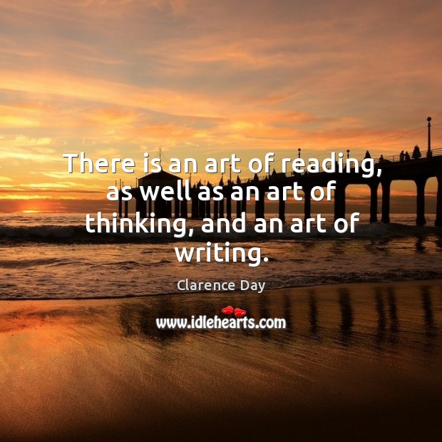 There is an art of reading, as well as an art of thinking, and an art of writing. Image