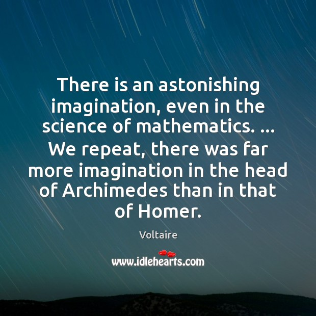 There is an astonishing imagination, even in the science of mathematics. … We Image