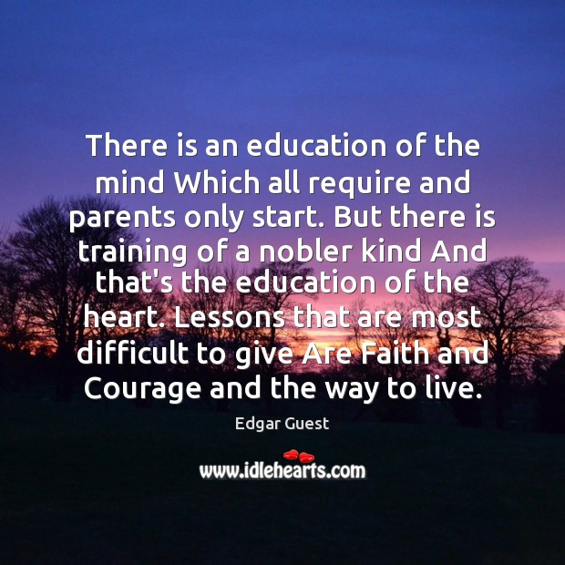 There is an education of the mind Which all require and parents Edgar Guest Picture Quote