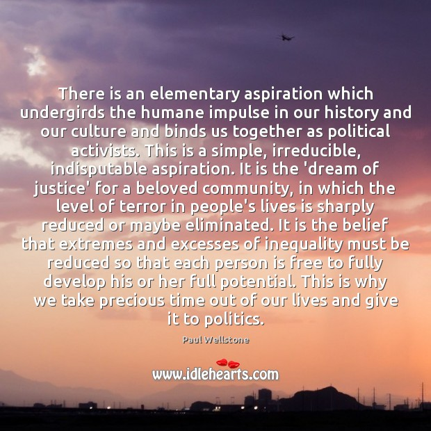 There is an elementary aspiration which undergirds the humane impulse in our Paul Wellstone Picture Quote