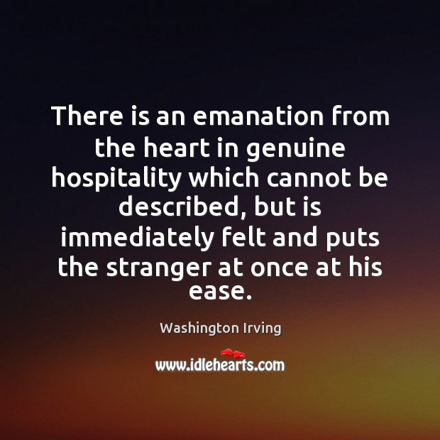 There is an emanation from the heart in genuine hospitality which cannot Washington Irving Picture Quote