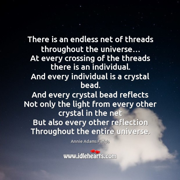 There is an endless net of threads throughout the universe… Image