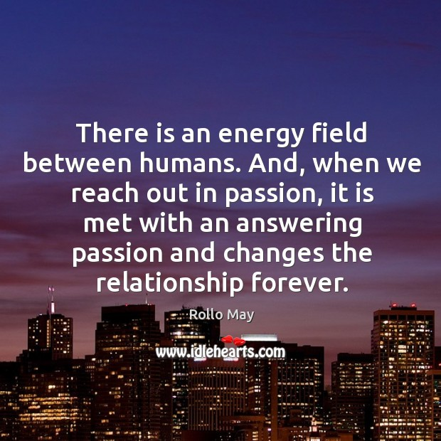Image, There is an energy field between humans. And, when we reach out in passion