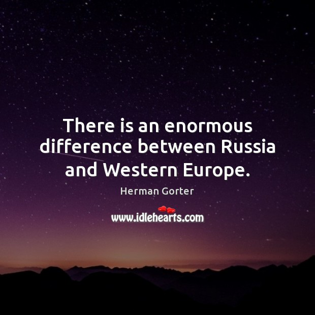 There is an enormous difference between Russia and Western Europe. Herman Gorter Picture Quote