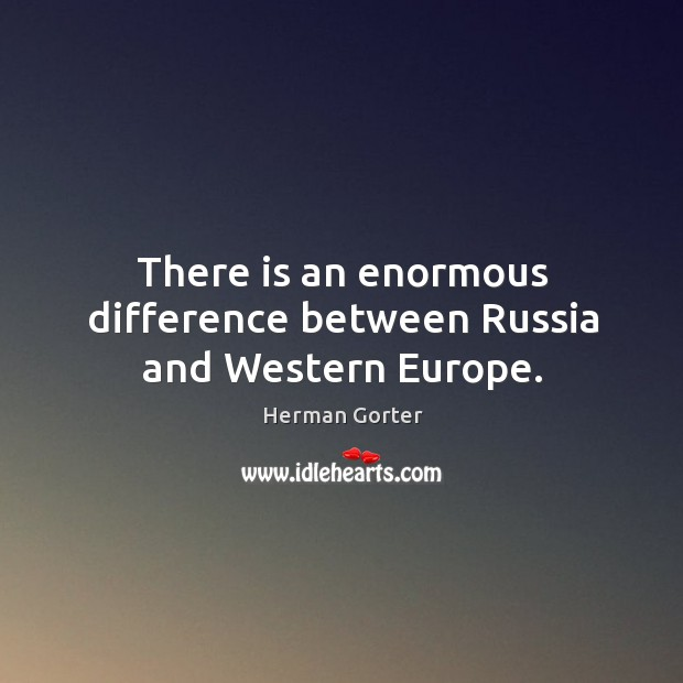 There is an enormous difference between russia and western europe. Image