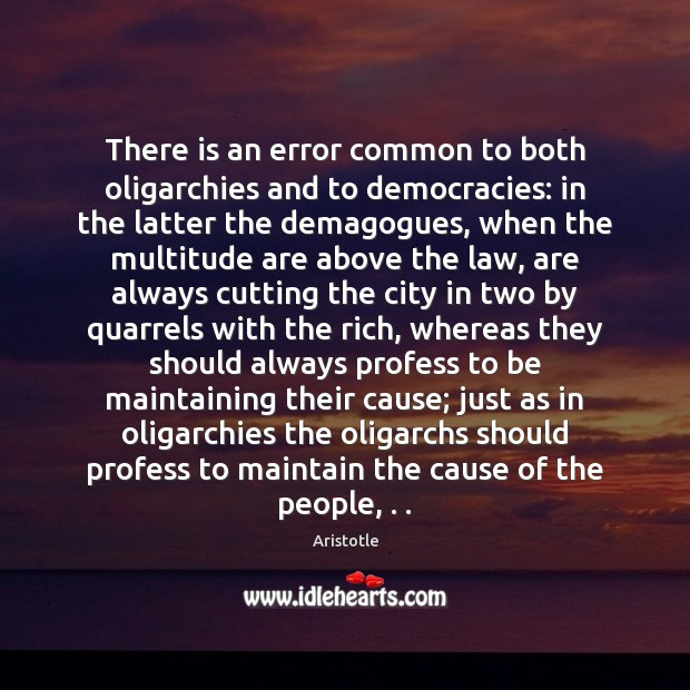 Image, There is an error common to both oligarchies and to democracies: in