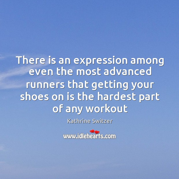 There is an expression among even the most advanced runners that getting Image