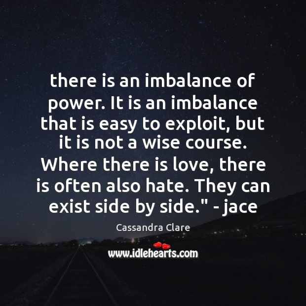 There is an imbalance of power. It is an imbalance that is Image