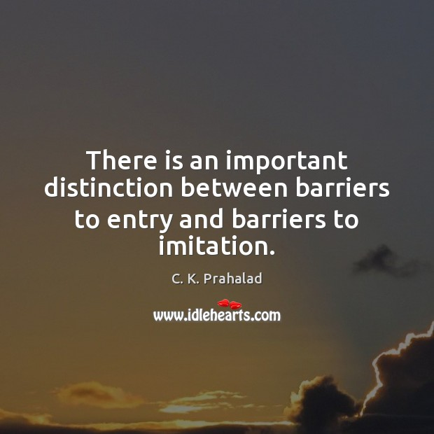 Image, There is an important distinction between barriers to entry and barriers to imitation.