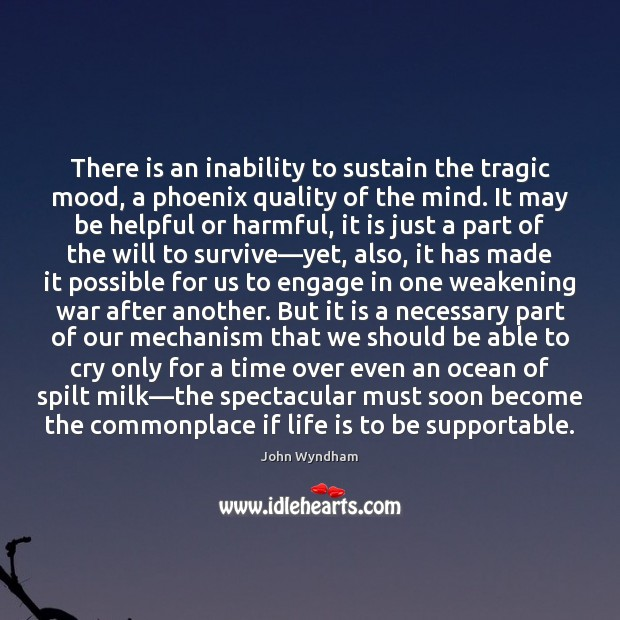 There is an inability to sustain the tragic mood, a phoenix quality Image