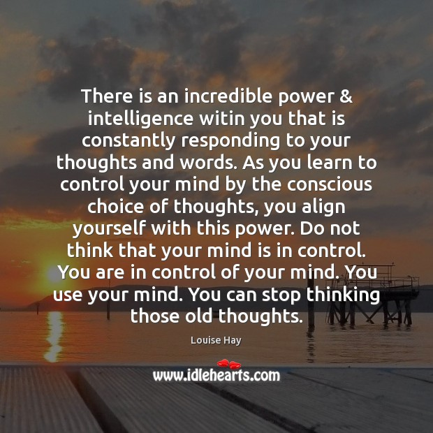There is an incredible power & intelligence witin you that is constantly responding Louise Hay Picture Quote