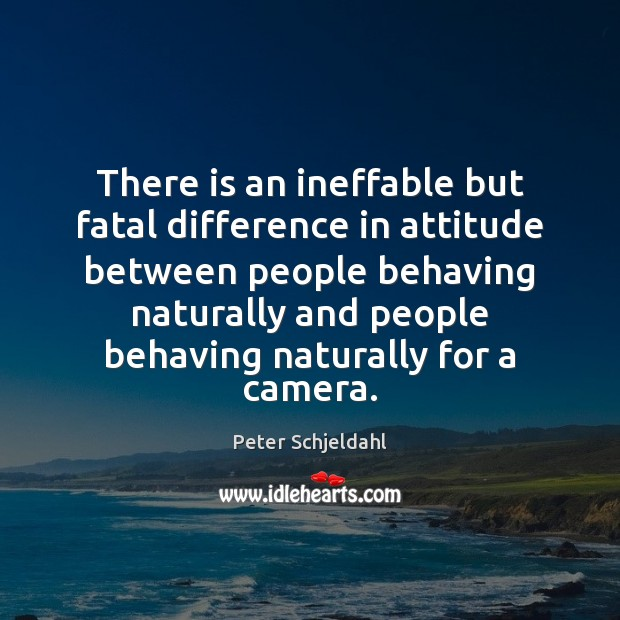 There is an ineffable but fatal difference in attitude between people behaving Peter Schjeldahl Picture Quote