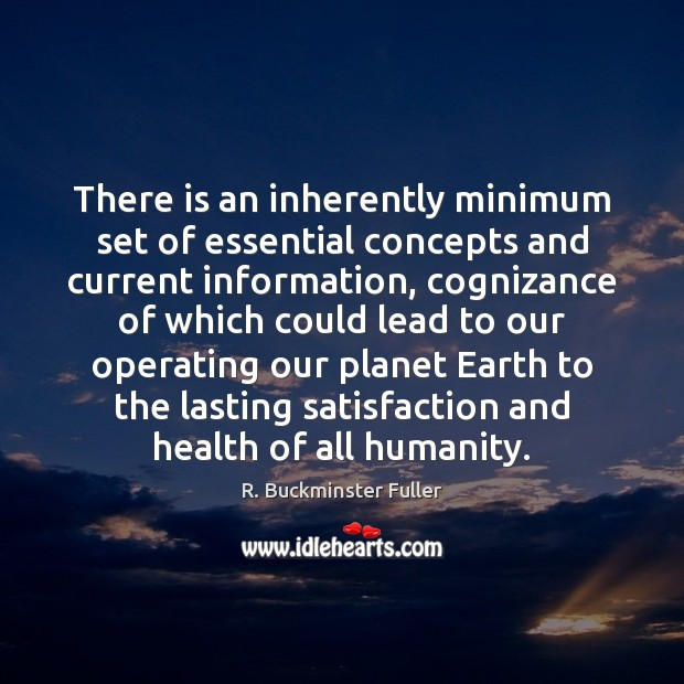 There is an inherently minimum set of essential concepts and current information, R. Buckminster Fuller Picture Quote