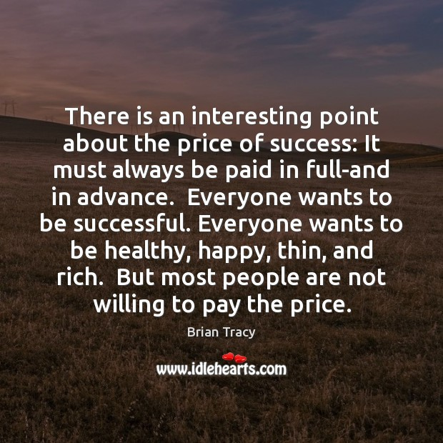 There is an interesting point about the price of success: It must Image