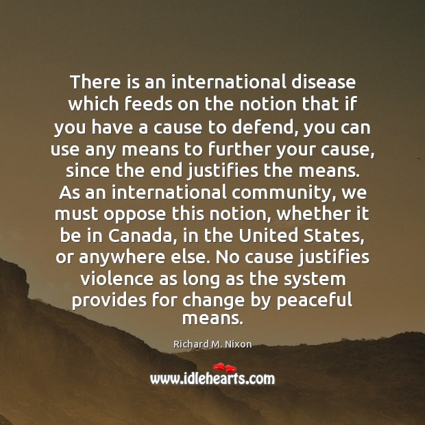 There is an international disease which feeds on the notion that if Richard M. Nixon Picture Quote