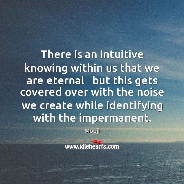 There is an intuitive knowing within us that we are eternal   but Mooji Picture Quote