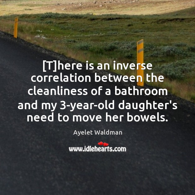 Image, [T]here is an inverse correlation between the cleanliness of a bathroom