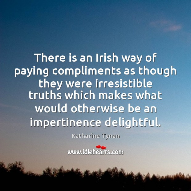 Image, There is an Irish way of paying compliments as though they were