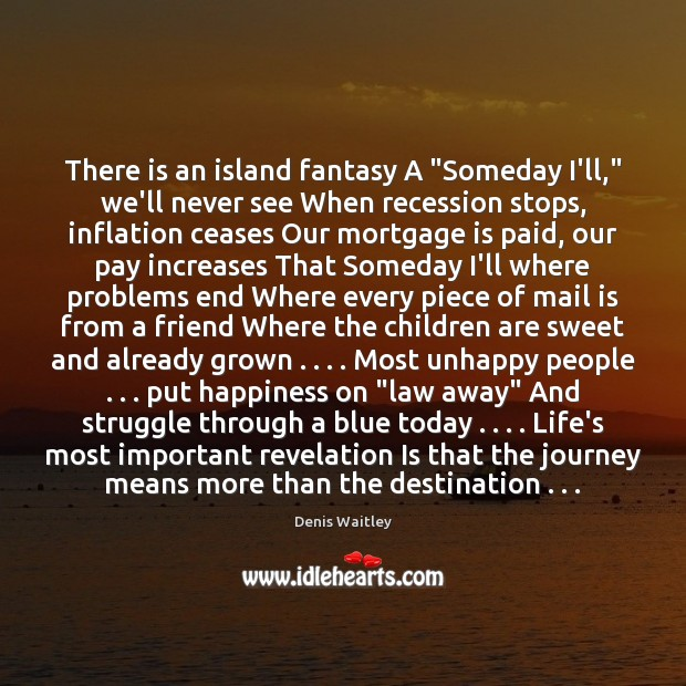 "Image, There is an island fantasy A ""Someday I'll,"" we'll never see When"