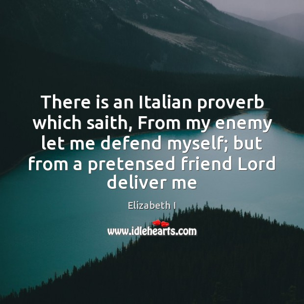 There is an Italian proverb which saith, From my enemy let me Image