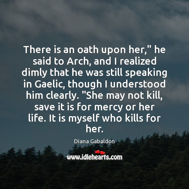 """Image, There is an oath upon her,"""" he said to Arch, and I"""